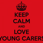 Keep Calm and Love Young Carers
